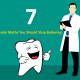 7 Dental Myths You Should Stop Believing