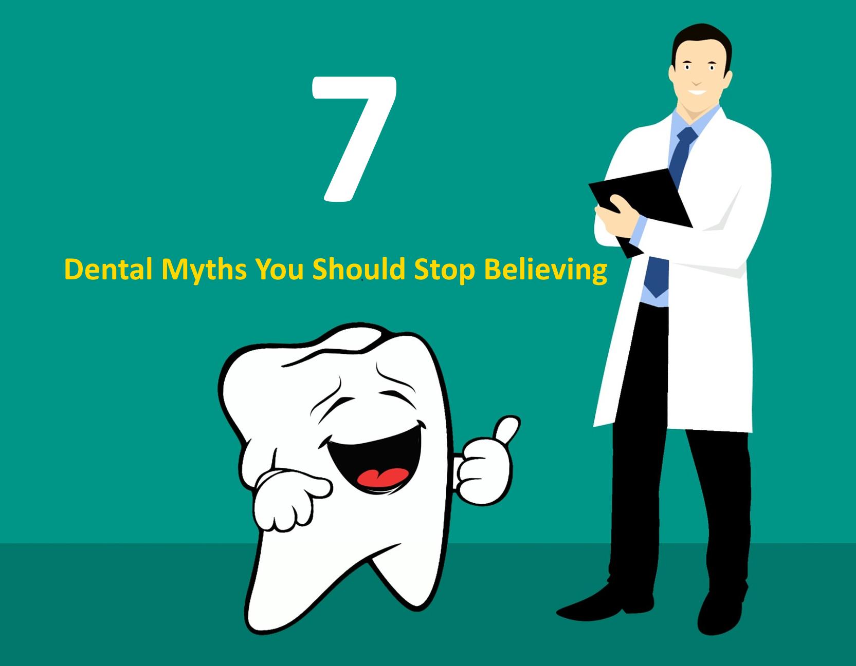 7 Dental Myths You Should Stop Believing